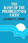 The Basis Of The Premillennial Faith- by Charles C. Ryrie