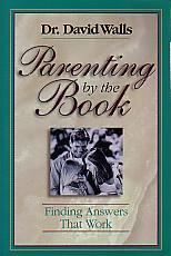Parenting By The Book- by Dr. David Walls
