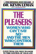 The Pleasers- Women Who Can't Say No & The Men Who Control Them- by Dr. Kevin Leman
