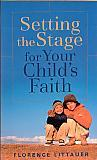 Setting The Stage For Your Child's Faith- by Florence Littauer