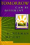 Tomorrow Can Be Different- by H. Norman Wright