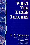 What the Bible Teaches- by R.A. Torrey