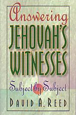 Answering Jehovah's Witnesses Subject By Subject- by David A. Reed