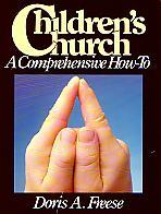 Children's Church: A Comprehensive How To- by Doris Freese