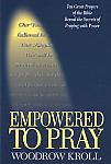 Empowered To Pray- by Woodrow Kroll