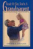 Ready Or Not, You're A Grandparent- by Debra Evans
