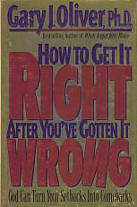 How To Get It Right After You've Gotten It Wrong- by Gary J. Oliver