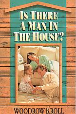 Is There A Man In The House?- by Woodrow Kroll