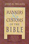 Manners & Customs of the Bible- by James M. Freeman