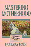 Mastering Motherhood- by Barbara Bush