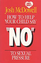 How To Help Your Child Say No To Sexual Pressure- by Josh McDowell