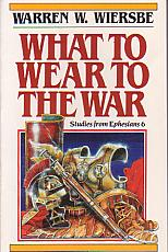 What To Wear To The War- by Warren W. Wiersbe