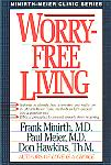 Worry Free Living- by Frank Minirth M.D. , Paul Meier M.D. & Don Hawkins